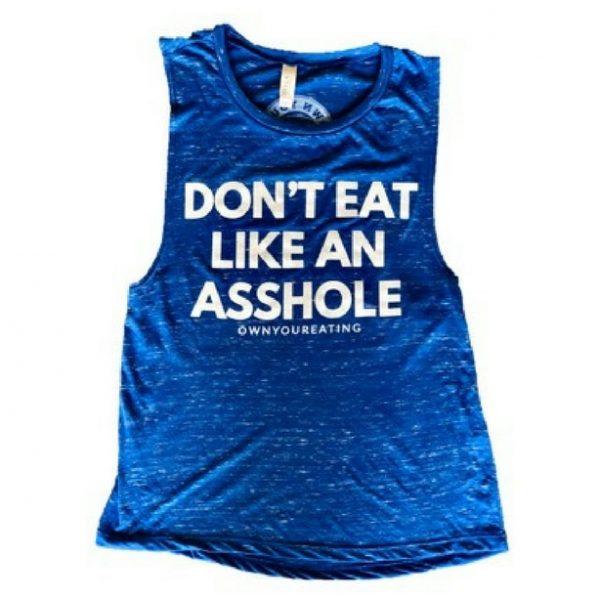 Don't Eat Like An Asshole Muscle Tank - Women