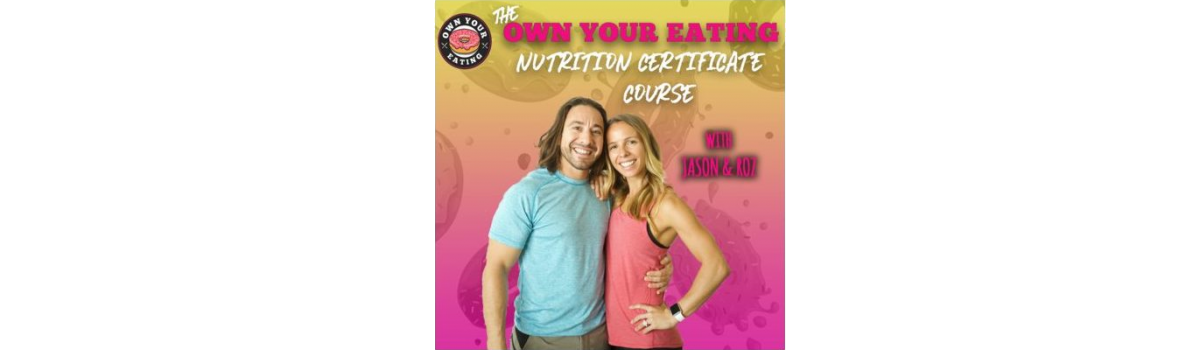 Own Your Eating Nutrition Certificate Course