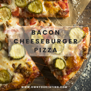 Bacon Cheeseburger Pizza (own your eating)