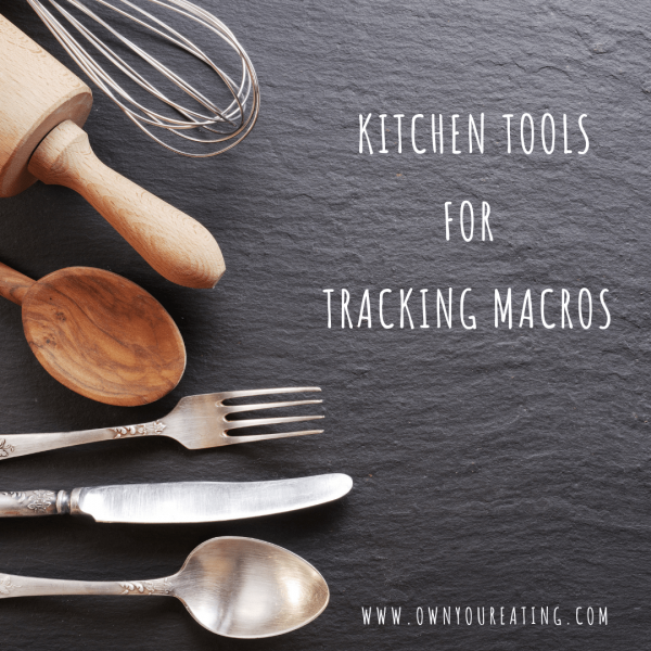 Kitchen Tools for Tracking Macros