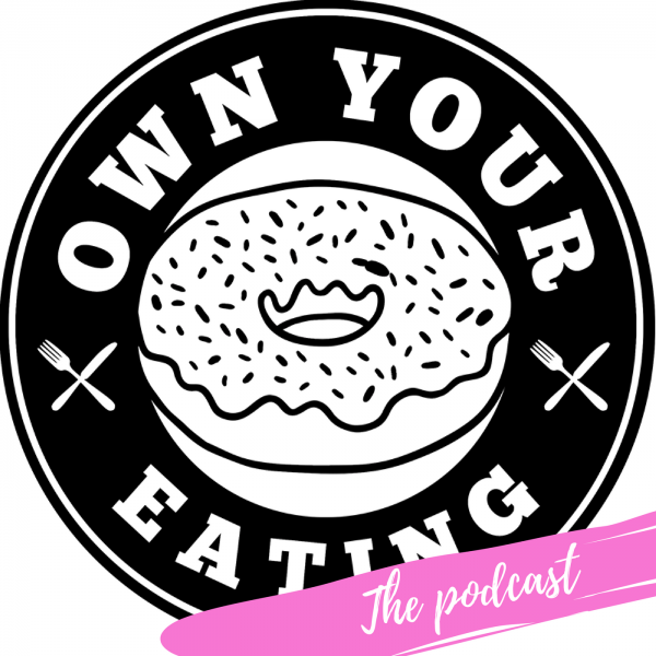 Own Your Eating – EP 19 Real Talk with Taylor