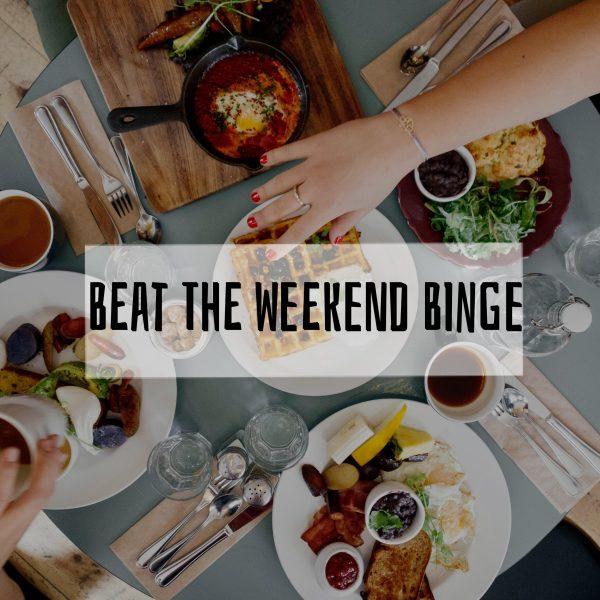 5 Simple Strategies to Beat the Weekend Binge